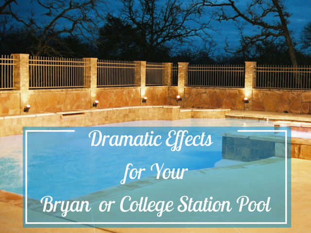 four dramatic effects for your bryan or college station pool